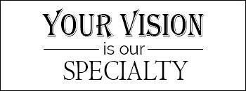 your vision is our specialty